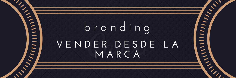 Branding. Vender desde la marca