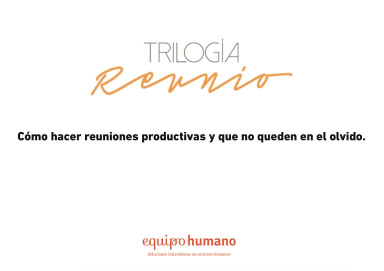 Trilogía reunio I – Hacer reuniones productivas y que no queden en el olvido