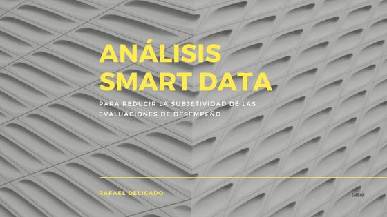 Análisis SMART DATA para reducir la subjetividad de las evaluaciones de desempeño.