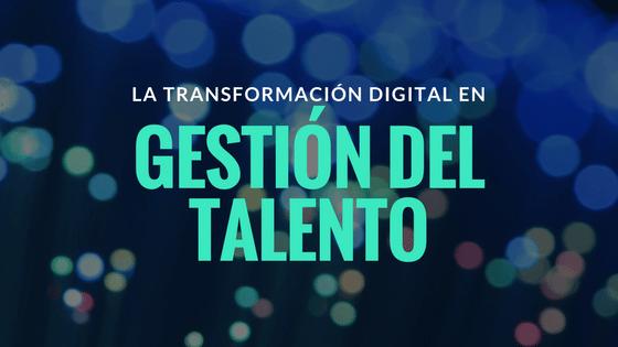 La transformación digital de la Gestión del Talento
