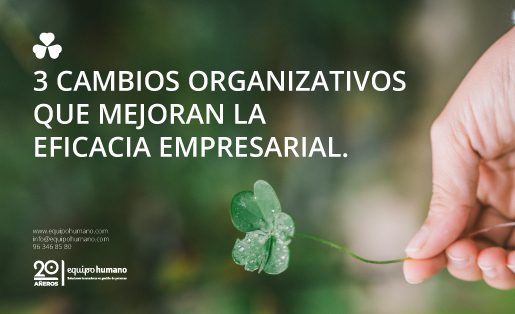 3 cambios organizativos que mejoran la eficacia empresarial.
