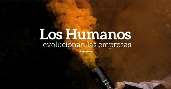 Los Humanos revolucionan las empresas.