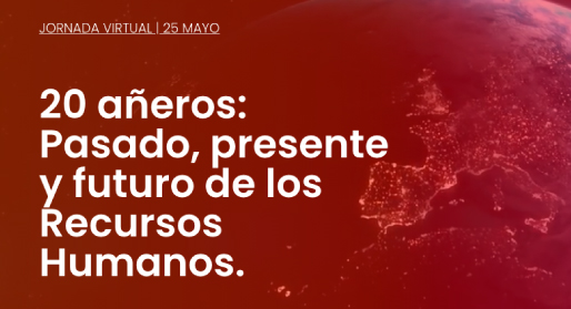 20 añeros: Pasado, presente y futuro de los Recursos Humanos.</br>25 Mayo