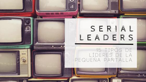 Serial Leaders · Tipos de líderes en la pequeña pantalla