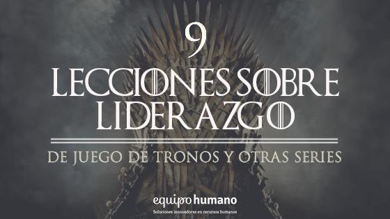 9 lecciones sobre liderazgo de juego de tronos y otras series